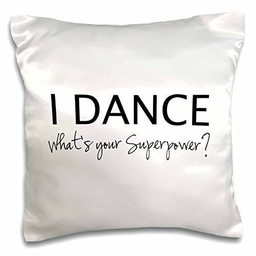 3dRose pc_184941_1 I Dance What's Your Superpower Funny Dancing Love Gift For Dancers Pillow Case, 16″ x 16″